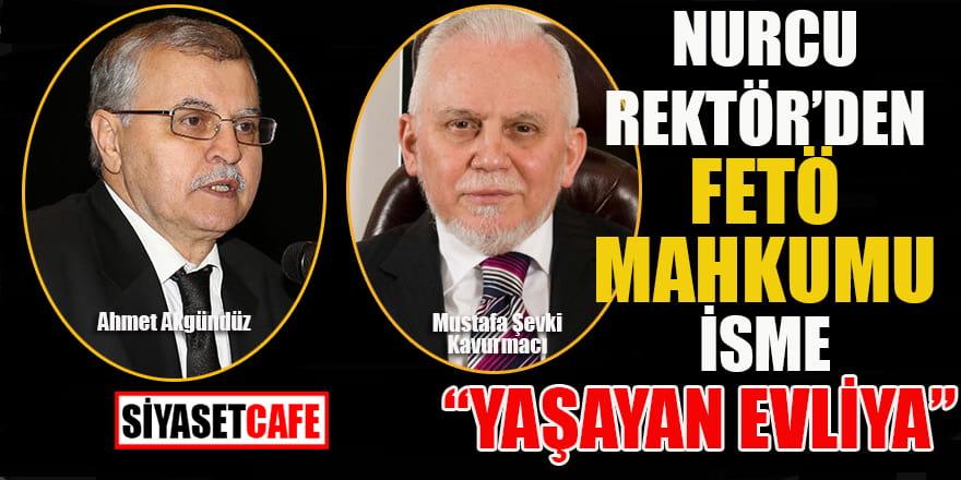 """Nurcu Rektör'den Fetö mahkumu isme: """"Yaşayan Evliya"""""""