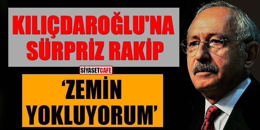 Kılıçdaroğlu'na sürpriz rakip: Zemin yokluyorum