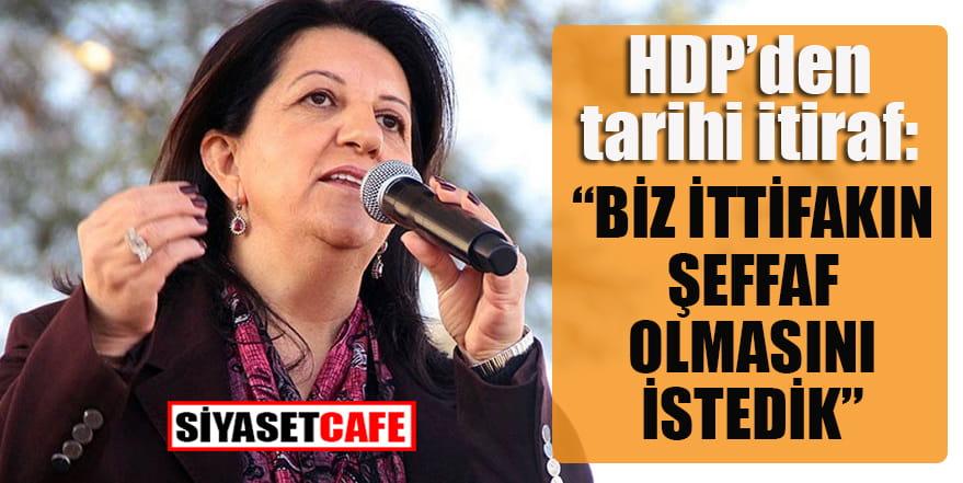 """HDP'den tarihi itiraf: """"Biz ittifakın şeffaf olmasını istedik"""""""