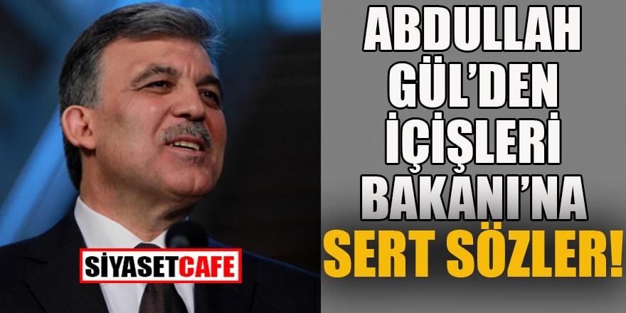 Abdullah Gül'den İçişleri Bakanı'na çok sert sözler