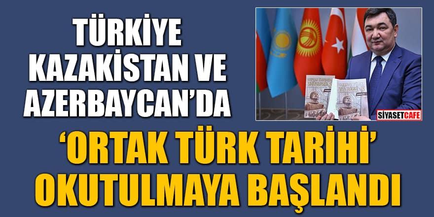 Türkiye, Kazakistan ve Azerbaycan'da 'Ortak Türk Tarihi' okutulmaya başlandı