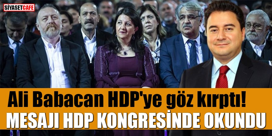 Ali Babacan HDP'ye göz kırptı! Mesajı kongrede okundu