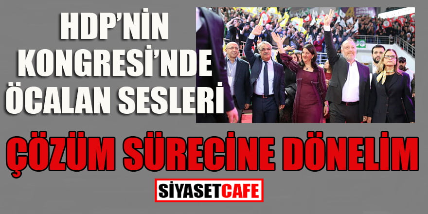 HDP Kongresi'nde Öcalan sesleri: Çözüm sürecine dönelim