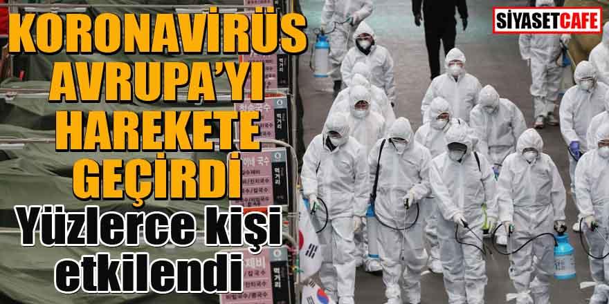 Koronavirüs Avrupa'yı harekete geçirdi...Yüzlerce kişi etkilendi