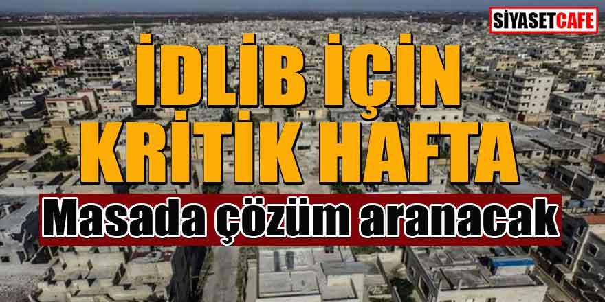 İdlib için kritik hafta! Masada çözüm aranacak...