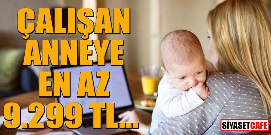Çalışan yeni anneye en az 9.299 TL ödenecek