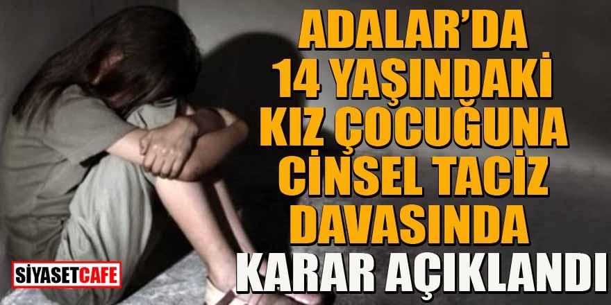 Adalar'da 14 yaşındaki kız çocuğuna cinsel tacize 30 yıl hapis
