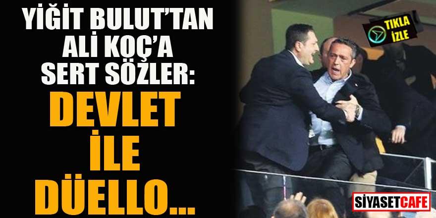 Yiğit Bulut'tan Ali Koç'a olay sözler: Devlet ile düello...