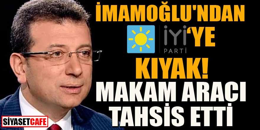 Ekrem İmamoğlu'ndan İYİ Parti'ye kıyak! Makam aracı tahsis etti