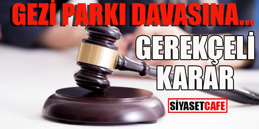 Gezi Parkı davasına gerekçeli karar