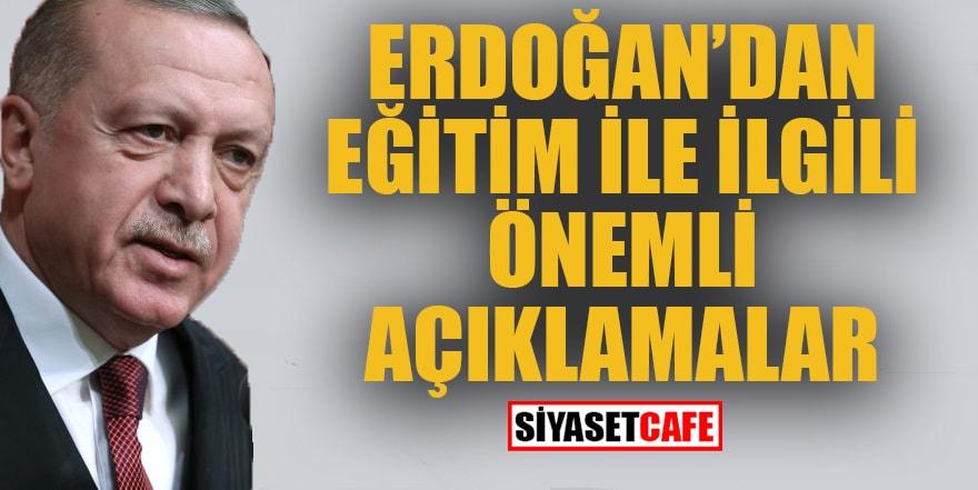 Erdoğan'dan eğitim ile ilgili önemli açıklamalar