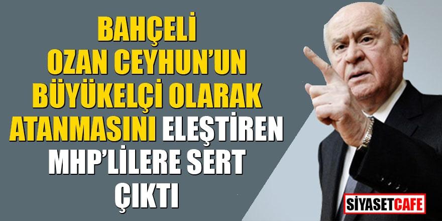 Bahçeli, Ozan Ceyhun'un Büyükelçi olarak atanmasını eleştiren MHP'lilere sert çıktı