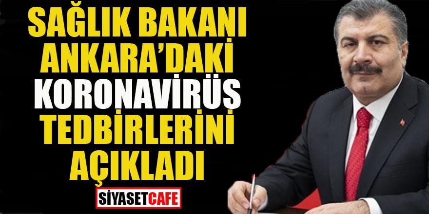 Sağlık Bakanı Ankara'daki koronavirüs tedbirlerini açıkladı