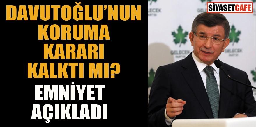 Ahmet Davutoğlu'nun koruma kararı kalktı mı? Emniyet açıkladı
