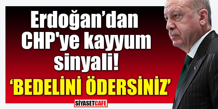 Erdoğan'dan CHP'ye kayyum sinyali: Bedelini ödersiniz