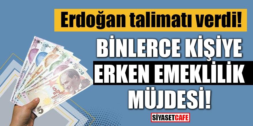 Erdoğan talimatı verdi!  Binlerce kişiye erken emeklilik müjdesi
