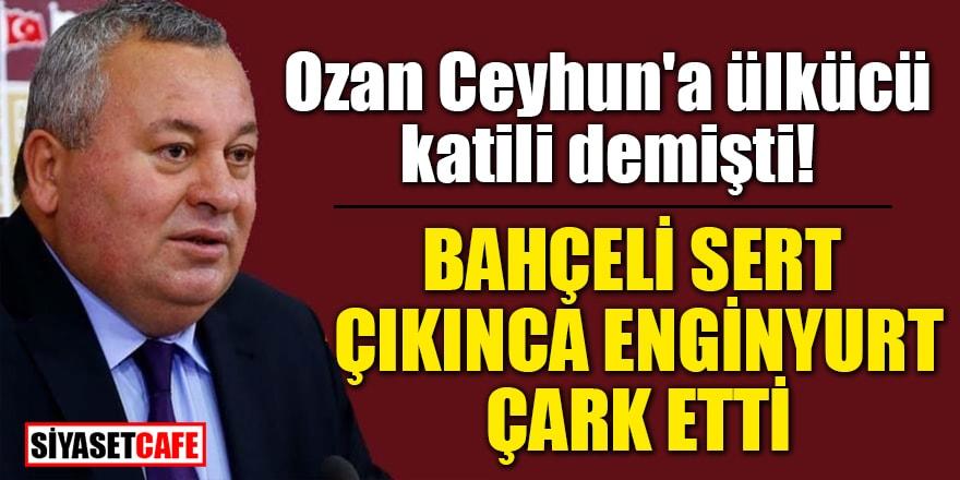 Ozan Ceyhun'a ülkücü katili demişti! Bahçeli sert çıkınca Enginyurt çark etti