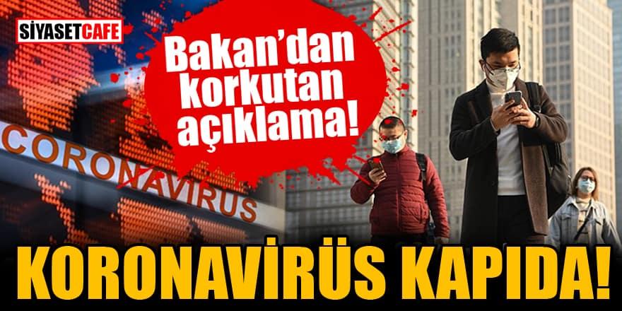 Bakan'dan korkutan açıklama: Virüs kapıda!