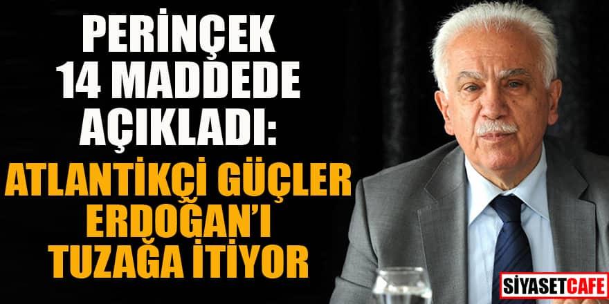 Perinçek 14 maddede açıkladı: Atlantikçi güçler Erdoğan'ı tuzağa itiyor