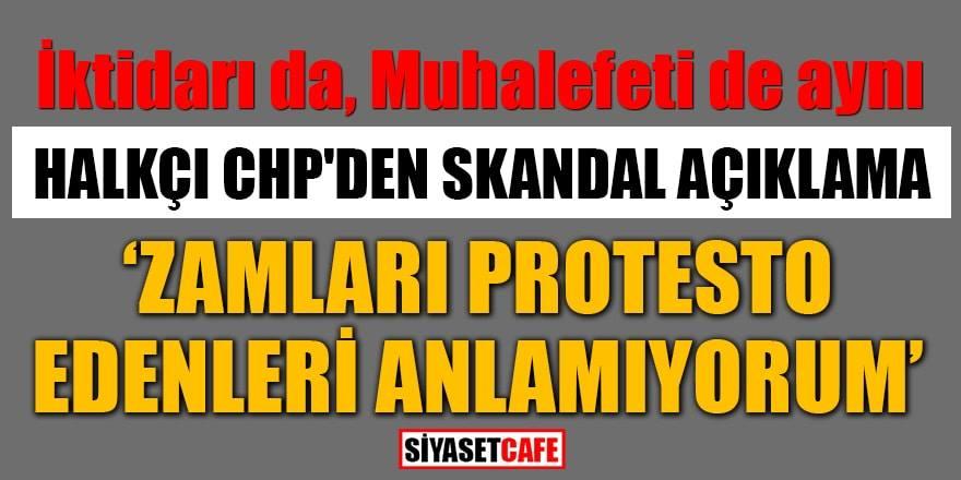 CHP'li İBB'den skandal açıklama:Protestoları anlamıyorum