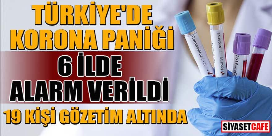 Türkiye'de korona paniği! 6 ilde alarm verildi... 19 kişi gözetim altında