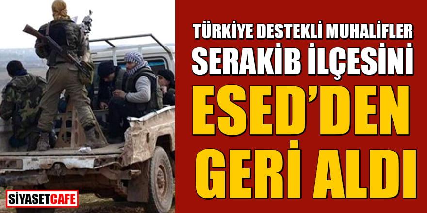 Türkiye destekli muhalifler Serakib ilçesini Esed'den geri aldı