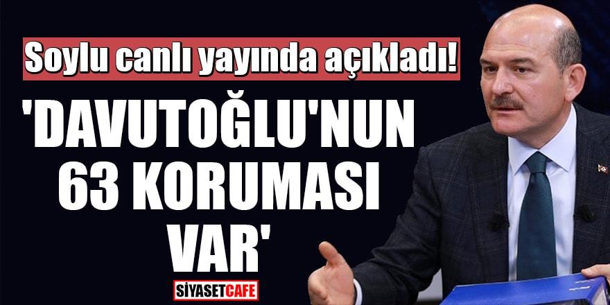 Soylu canlı yayında açıkladı! 'Davutoğlu'nun 63 koruması var'