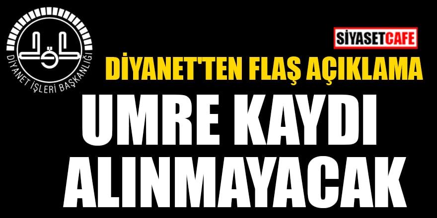 Diyanet'ten flaş açıklama: Umre kaydı alınmayacak
