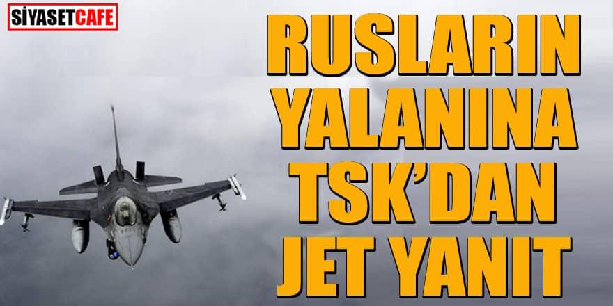 Rusların yalanına TSK'dan jet yanıt!