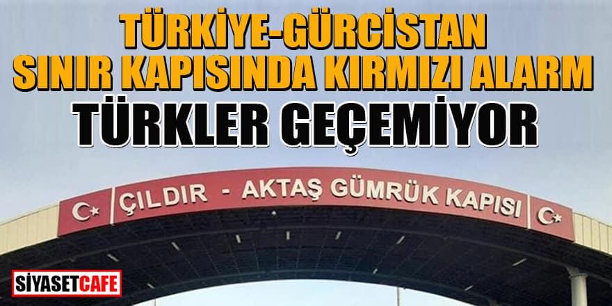 Türkiye-Gürcistan sınırında kırmızı alarm! Türklere izin verilmiyor
