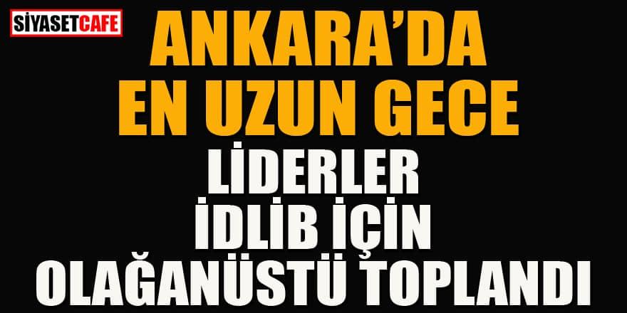 Ankara'da en uzun gece: Liderler olağanüstü toplanıyor