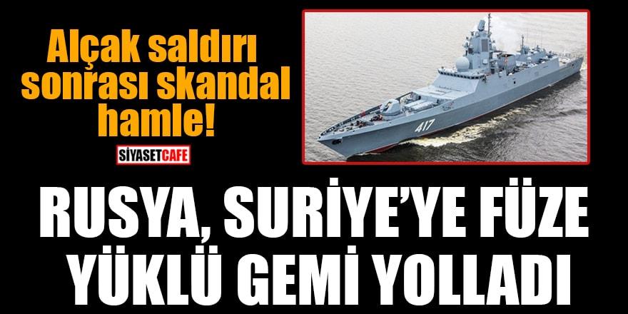 Alçak saldırı sonrası skandal hamle! Rusya, Suriye'ye füze yüklü gemi yolladı