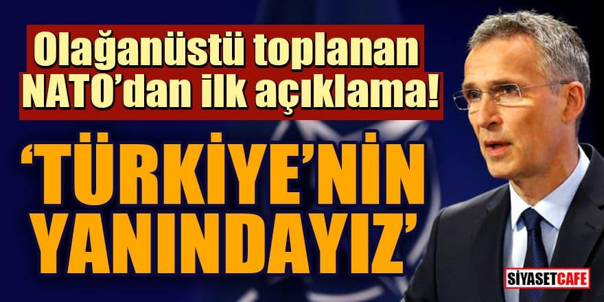 Olağanüstü toplanan NATO'dan ilk açıklama: Türkiye'nin yanındayız