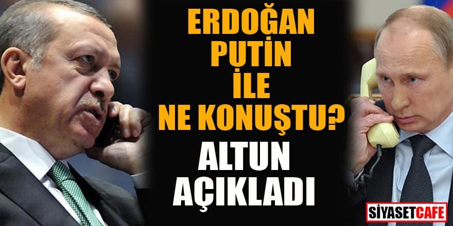 Erdoğan Putin ile ne konuştu? İletişim Başkanı Altun açıkladı