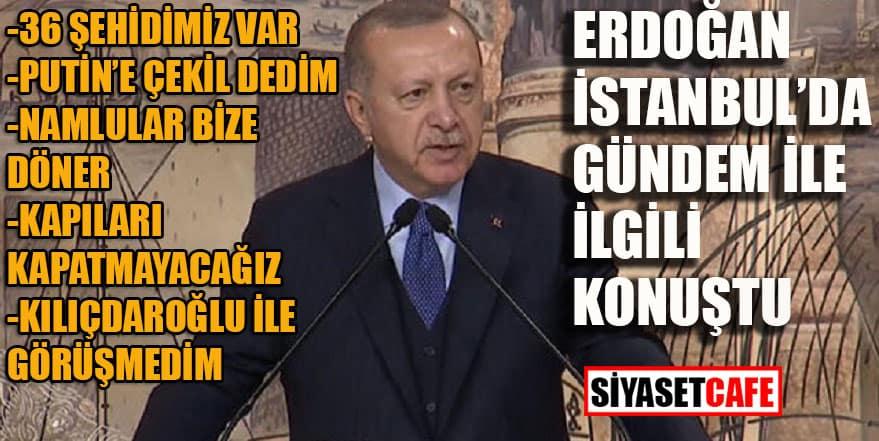 Erdoğan İstanbul'da gündem ile ilgili konuştu