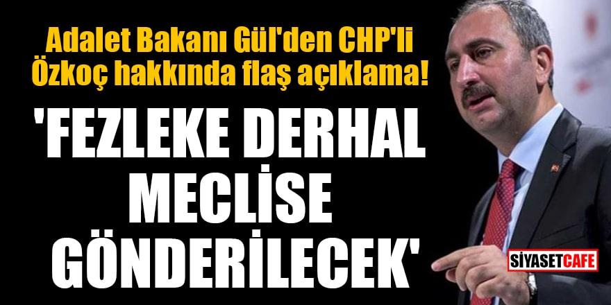 Adalet Bakanı'ndan CHP'li  Özkoç hakkında flaş açıklama! 'Fezleke meclise gönderilecek'