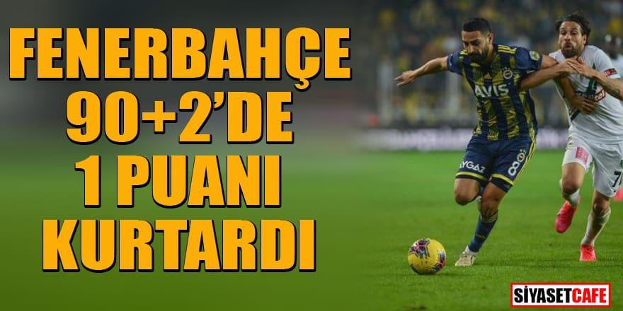 Fenerbahçe son dakikalarda 1 puanı kurtardı
