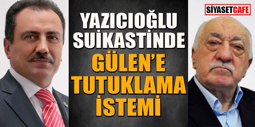 Flaş gelişme! Muhsin Yazıcıoğlu suikastında Gülen'e tutuklama istemi