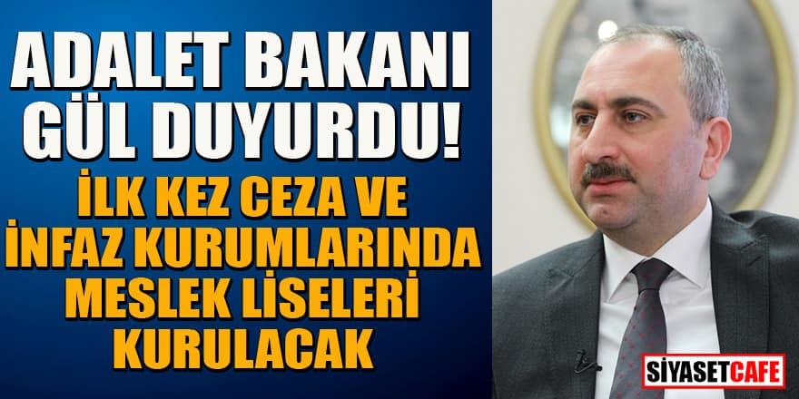 Adalet Bakanı Gül: İlk kez ceza ve infaz kurumlarında meslek lisesi kurulacak