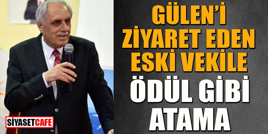 Gülen'i ziyaret eden eski vekile ödül gibi atama! 20 bin Euro maaş alacak