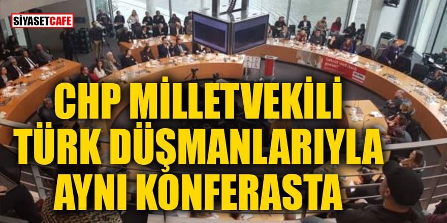 CHP milletvekili Türk düşmanlarıyla aynı konferansta