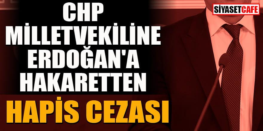 Eski CHP'li milletvekiline Erdoğan'a hakaretten hapis cezası