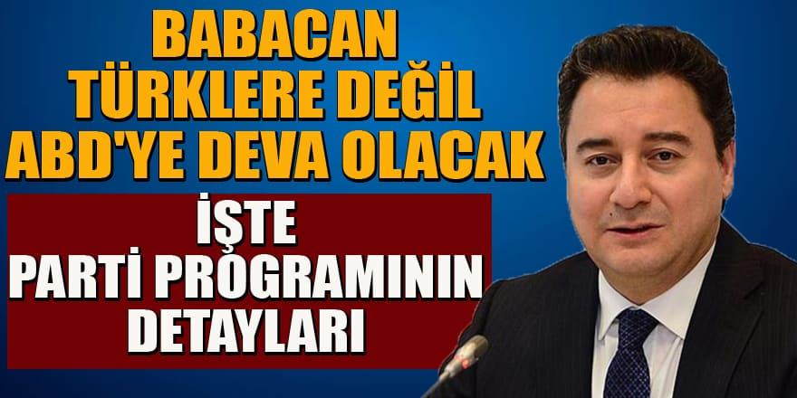 Babacan Türklere değil, ABD'ye deva olacak! İşte partinin programının detayları