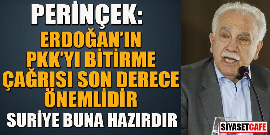 Perinçek; Erdoğan'nın PKK'yı bitirme çağrısı son derece önemlidir. Suriye buna hazırdır
