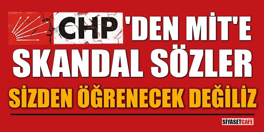 CHP'den MİT'e skandal sözler! Sizden öğrenecek değiliz