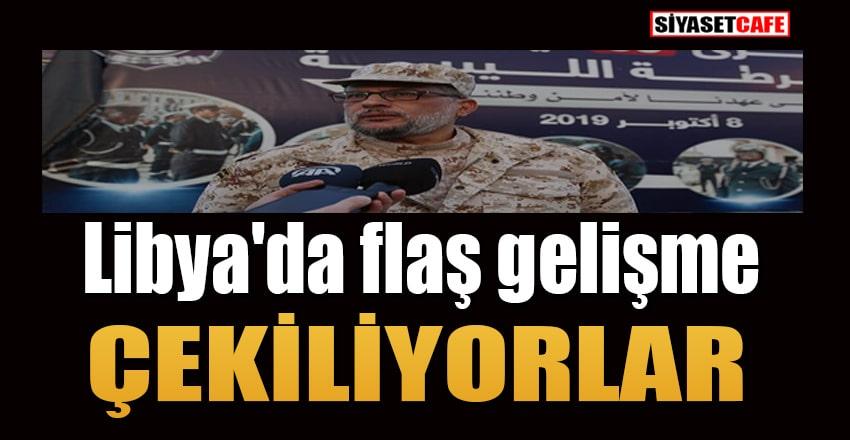 Libya'da flaş gelişme:Çekiliyorlar