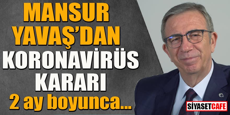 Mansur Yavaş'tan koronavirüs kararı! 2 ay boyunca...