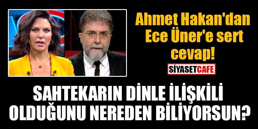 Ahmet Hakan'dan Ece Üner'e sert cevap! Sahtekârın dinle ilişkili olduğunu nereden biliyorsun?