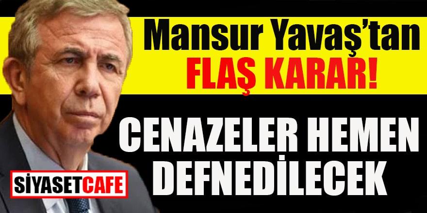 Mansur Yavaş'tan flaş karar: Cenazeler hemen defnedilecek