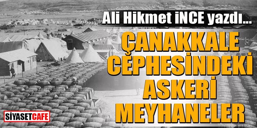 Ali Hikmet İnce yazdı: Çanakkale Cephesindeki Askerî Meyhaneler